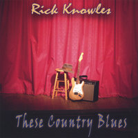 These Country Blues — Rick Knowles