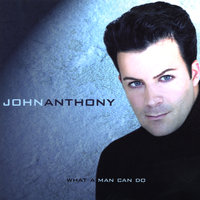 What A Man Can Do — John Anthony