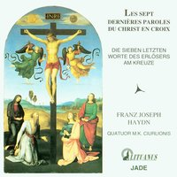 Haydn: The Seven Last Words of Christ on the Cross — M.K. Ciurlionis Quartet