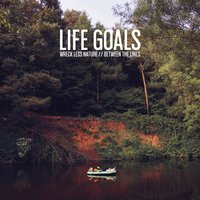 Wreck Less Nature / Between the Lines — Life Goals