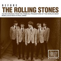 Before the Rolling Stones: 100 Recordings from the Primeval Progenitors of the World's Most Rebellious Rock 'N' Roll Band — сборник