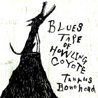 Blues Tape Of Howling Coyote — Taurus Bonehead