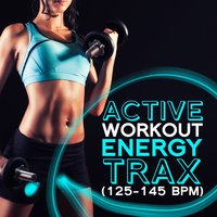 Active Workout Energy Trax (125-145 BPM) — Active Workout Music