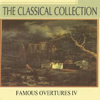 The Classical Collection, Famous Overtures IV — London Philharmonic Orchestra, Dubravka Tomsic, Alfred Scholz, Anton Nanut, Wilhelm Brückner-Rüggeberg, New Philharmonia Orchestra London