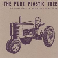 The Action Poets Vs. George The King Of Swing — The Pure Plastic Tree