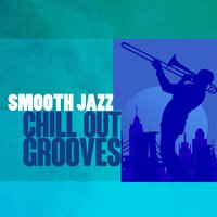 Smooth Jazz Chill out Grooves — Smooth Jazz, Groove Chill Out Players, Instrumental Music Songs, Groove Chill Out Players|Instrumental Music Songs|Smooth Jazz