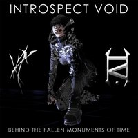 Behind the Fallen Monuments of Time — Introspect Void
