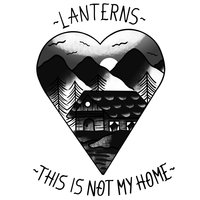 This Is Not My Home — Lanterns