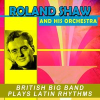 British Big Band Plays Latin Rhythms — Roland Shaw & His Orchestra