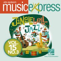 Music Express - Jingle Bell Jazz - December 2014, Vol. 15, No. 3 — John Jacobson