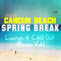Cancun Beach - Spring Break Lounge & Chill out Music, Vol. 1 — сборник