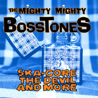 Ska-Core, The Devil And More — The Mighty Mighty Bosstones