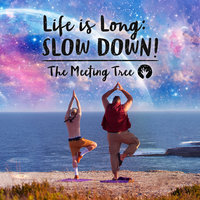 Life is Long: Slow Down! — The Meeting Tree