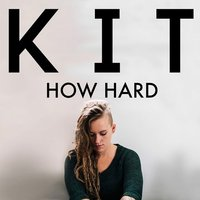 How Hard — Kit, Kit Watts
