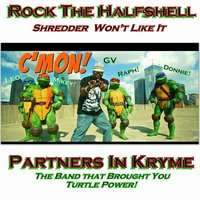 Rock the Halfshell — Partners In Kryme