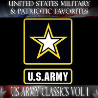 United States Military and Patriotic Favorites: US Army Classics Vol.1 — UNITED STATES MILITARY ACADEMY BAND