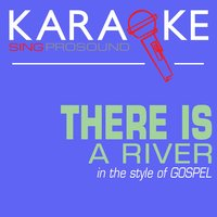 There Is a River (In the Style of Gospel) — Karaoke