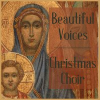 Beautiful Voices: Christmas Choir Featuring Silent Night, What Child Is This, Angels We Have Heard on High, & Hark the Herald Angels Sing — сборник