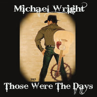 Those Were the Days — Michael Wright