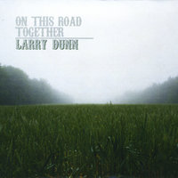 On This Road Together — Larry Dunn