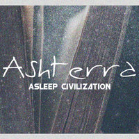 Asleep Civilization — Ashterra