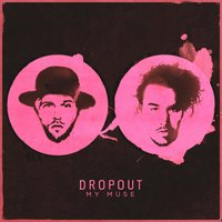 My Muse — Dropout