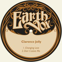 Changing Love / Don´t Leave Me — Clarence Jolly
