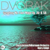 Dvorak: Symphony No. 5 in F Major Op. 76/ B. 54 — South German Philharmonic Orchestra & Henry Adolph