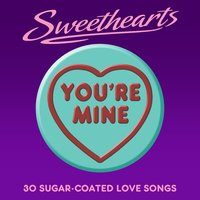 You're Mine - Sweethearts (30 Sugar Coated Love Songs) — сборник