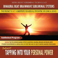 Tapping Into Your Personal Power — Binaural Beat Brainwave Subliminal Systems