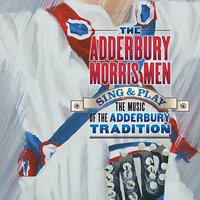 Sing & Play the Music of the Adderbury Tradition — The Adderbury Morris Men