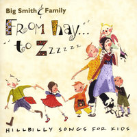 From Hay to Zzzzzz: Hillbilly Songs for Kids — Big Smith