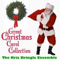 Great Christmas Carol Collection — The Kris Kringle Ensemble