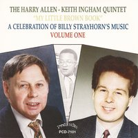 My Little Brown Book - A Celebration of Billy Strayhorn's Music , Vol. 1 — The Keith Ingham - Harry Allen Quintet