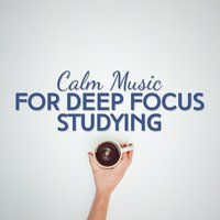 Calm Music for Deep Focus Studying — Piano Music, Deep Focus, Calm Music for Studying, Calm Music for Studying|Deep Focus|Piano Music