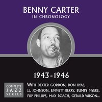 Complete Jazz Series 1943 - 1946 — Benny Carter