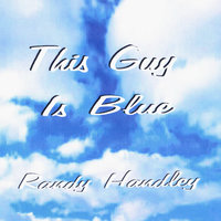 This Guy Is Blue — Randy Handley