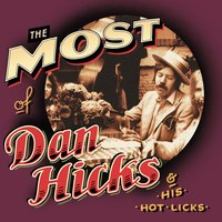The Most Of Dan Hicks & His Hot Licks — Dan Hicks & His Hot Licks