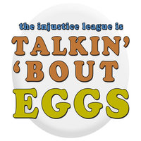 Talkin' Bout Eggs — The Injustice League