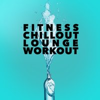 Fitness Chillout Lounge Workout — Fitness Chillout Lounge Workout