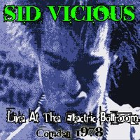 Live at the Electric Ballroom - Camden 1978 — Sid Vicious