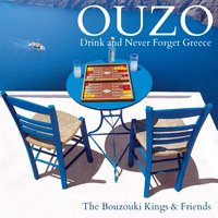 Ouzo.Drink And Never Forget Greece — Bouzouki Kings, Bouzouki Kings & Friends