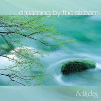 Dreaming by the Stream — Dan Gibson's Solitudes