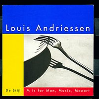 De Stijl; M is for Man, Music, Mozart — Louis Andriessen
