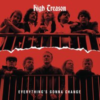 Everything's Gonna Change — High Treason