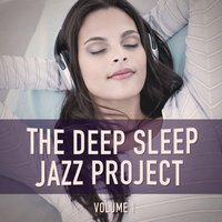 The Deep Sleep Jazz Project, Vol. 1 (Relaxing Jazz for Peaceful Nights) — Relaxation Study Music