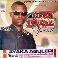 Over Dose Special — Ayaka Aguleri and his Group of Ayaka in Anambra East