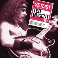 Setlist: The Very Best Of Ted Nugent Live — Ted Nugent