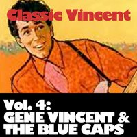 Classic Vincent, Vol. 4: Gene Vincent & The Blue Caps — Gene Vincent & the Blue Caps