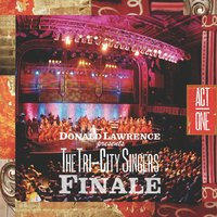 Finale Act I — Donald Lawrence And The Tri-City Singers